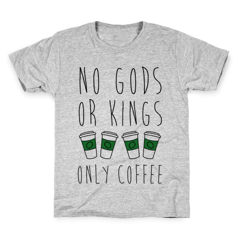 No Gods Or Kings Only Coffee Kids T-Shirt