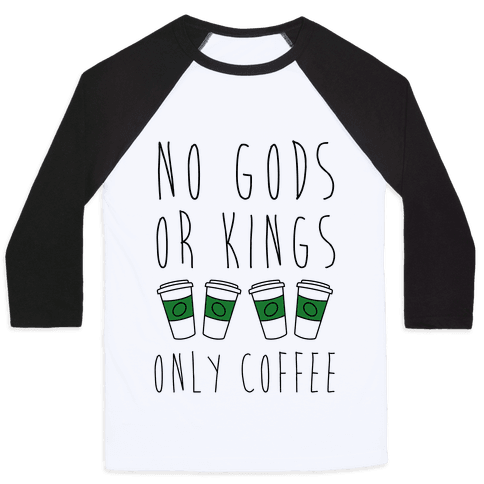 No Gods Or Kings Only Coffee Baseball Tee