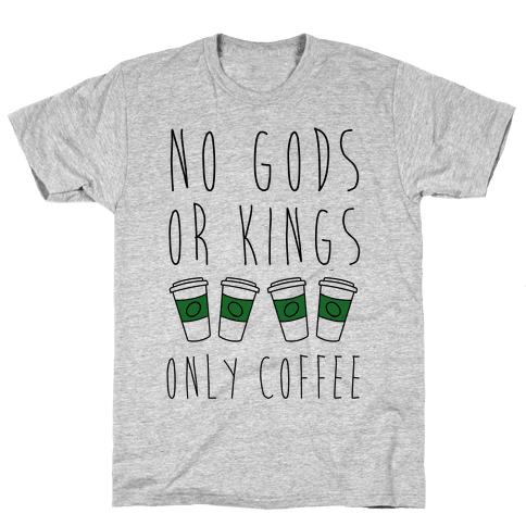 No Gods Or Kings Only Coffee Mens T-Shirt