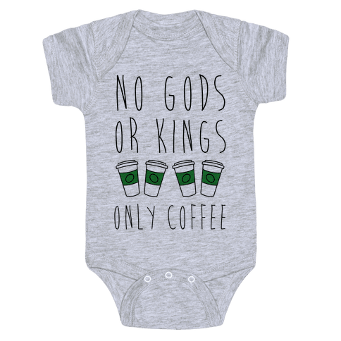No Gods Or Kings Only Coffee Baby Onesy