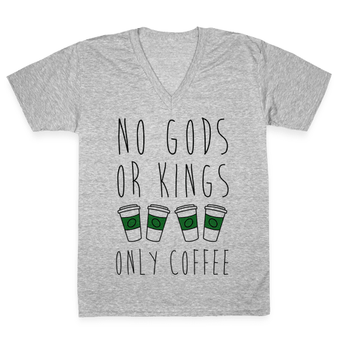No Gods Or Kings Only Coffee V-Neck Tee Shirt