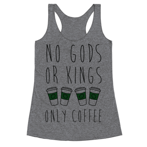 No Gods Or Kings Only Coffee Racerback Tank Top