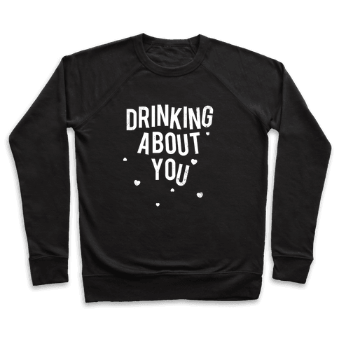 Drinking About You (Distressed) Pullover