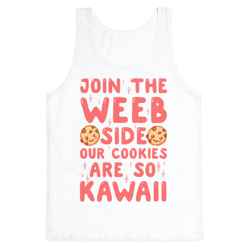 Join The Weeb Side, Our Cookies Are So Kawaii Tank Top