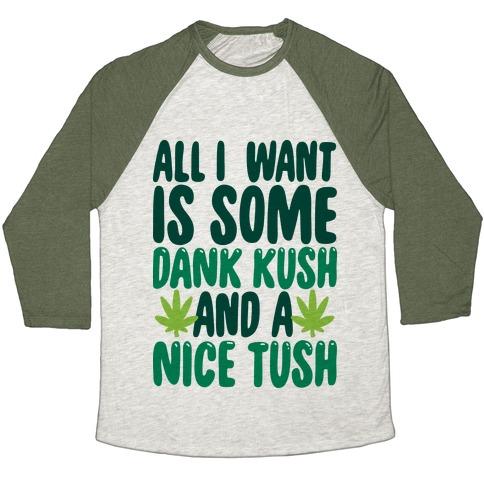 All I Want Is Some Dank Kush And A Nice Tush Baseball Tee