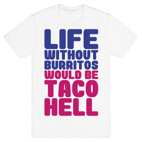 Life Without Burritos Would Be Taco Hell Mens T-Shirt