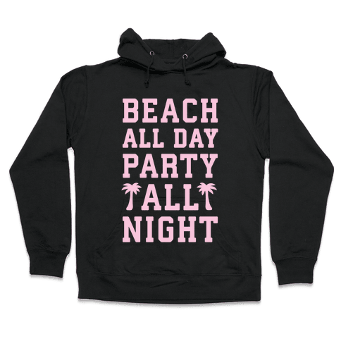 Beach All Day Party All Night Hooded Sweatshirt