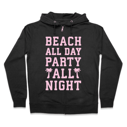 Beach All Day Party All Night Zip Hoodie