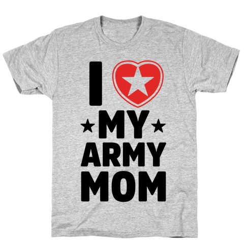 I Love My Army Mom T-Shirt