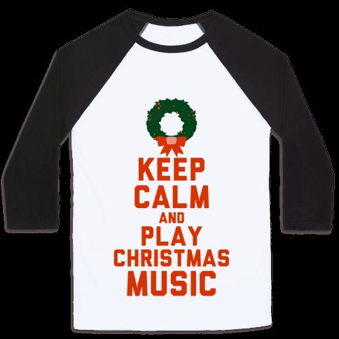 Keep Calm and Play Christmas Music Baseball Tee