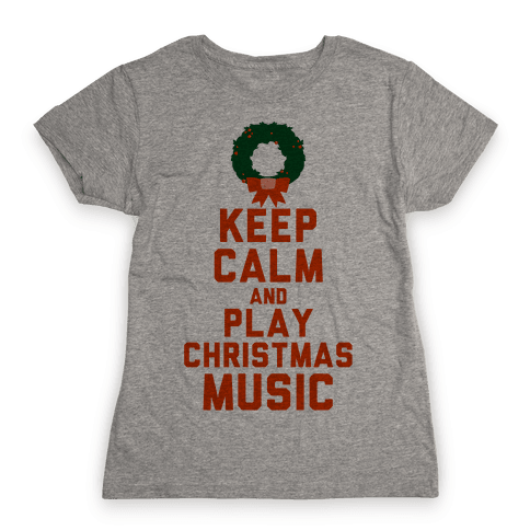 Keep Calm and Play Christmas Music Womens T-Shirt
