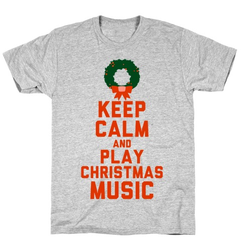Play Christmas Music.Keep Calm And Play Christmas Music T Shirt Lookhuman