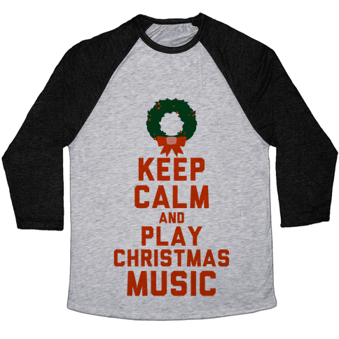 Keep Calm and Play Christmas Music Baseball Tee