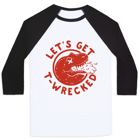 Let's Get T-Wrecked Baseball Tee