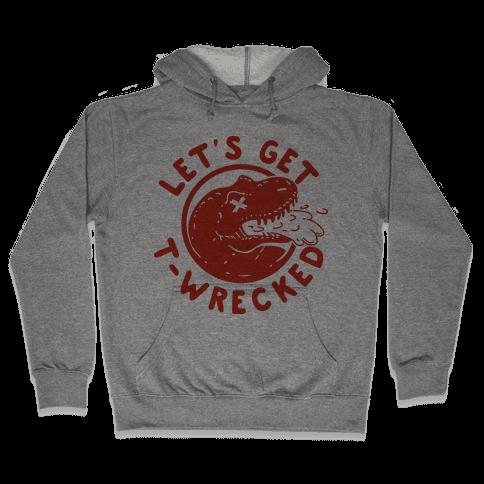 Let's Get T-Wrecked Hooded Sweatshirt