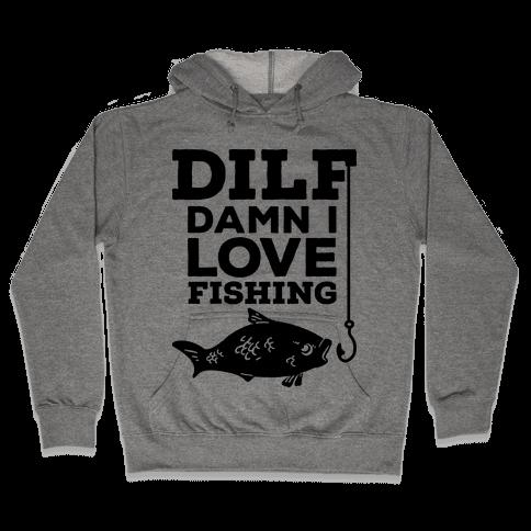 DILF (Damn I Love Fishing) Hooded Sweatshirt
