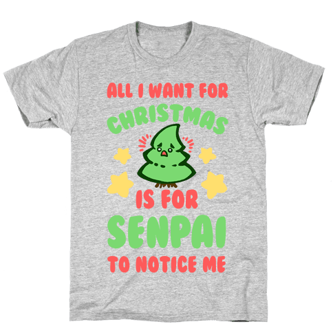 All I Want For Christmas is For Senpai to Notice Me Mens T-Shirt