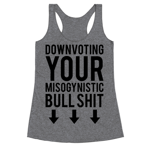 Down Voting Your Misogynistic Bullshit Racerback Tank Top