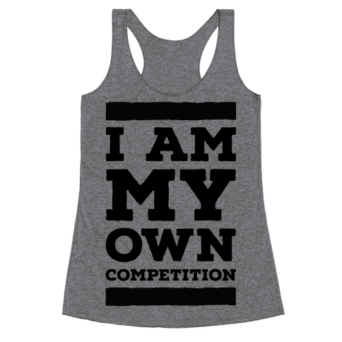 I Am My Own Competition Racerback Tank Top