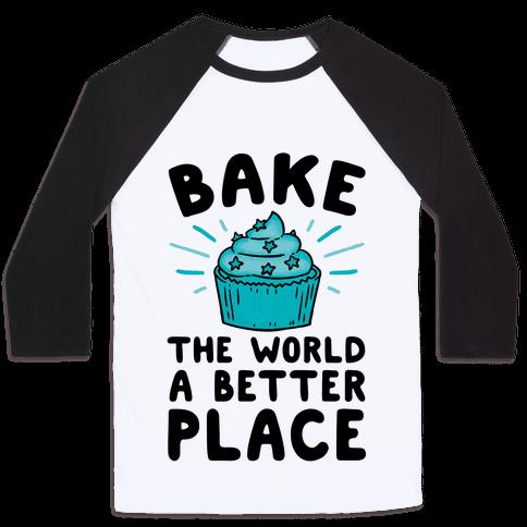 Bake The World A Better Place Baseball Tee
