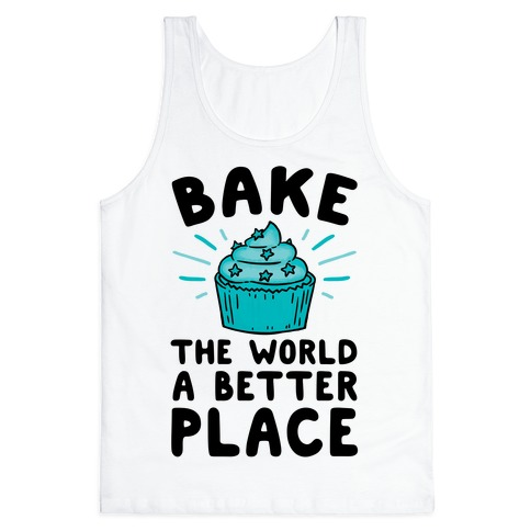 Bake The World A Better Place Tank Top