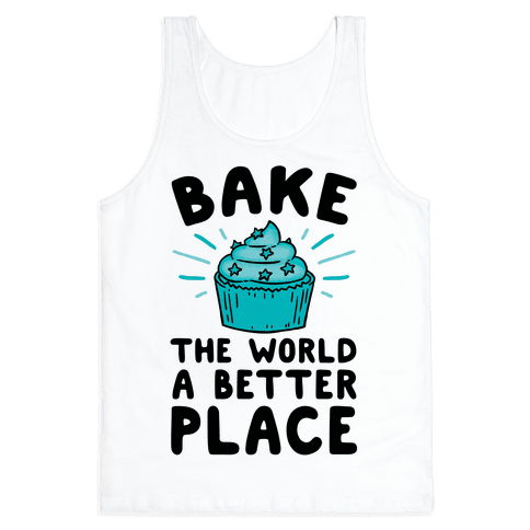 Bake The World A Better Place Tank Tops Human