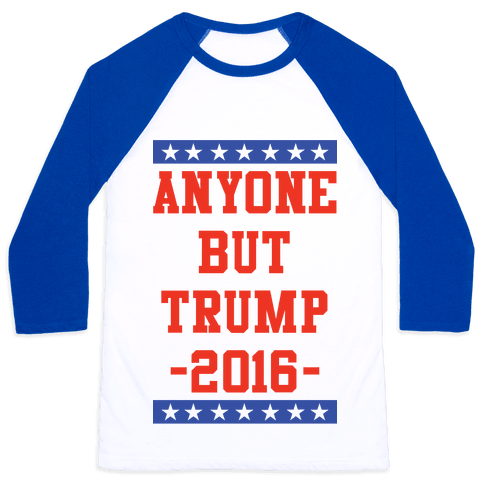 Anyone But Trump Baseball Tee