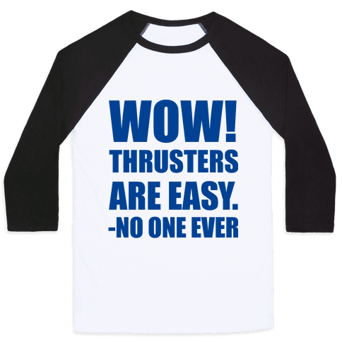 Wow Thrusters Are Easy Said No One Ever Baseball Tee
