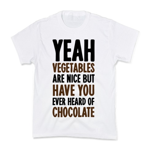Yeah Vegetables Are Nice But Have You Ever Heard of Chocolate Kids T-Shirt