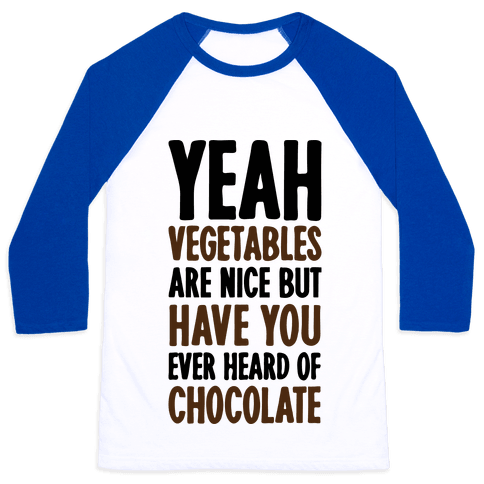 Yeah Vegetables Are Nice But Have You Ever Heard of Chocolate Baseball Tee