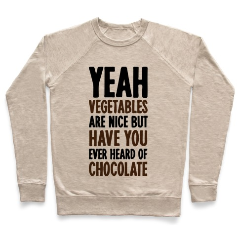 Yeah Vegetables Are Nice But Have You Ever Heard of Chocolate Pullover