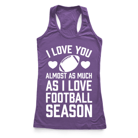 I Love You Almost As Much As I Love Football Season Racerback Tank Top