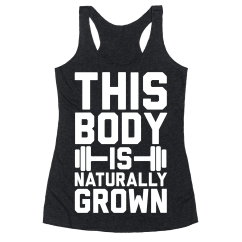 This Body Is Naturally Grown Racerback Tank Top