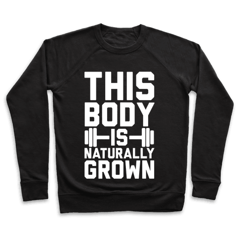 This Body Is Naturally Grown Pullover