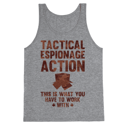 Tactical Espionage Action This Is What You Have To Work With Tank Top