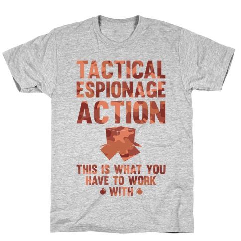 Tactical Espionage Action This Is What You Have To Work With T-Shirt