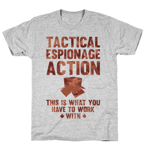 Tactical Espionage Action This Is What You Have To Work With Mens T-Shirt