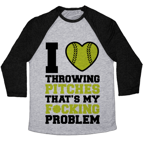 I Love Trowing Pitches That's my F*cking Problem Baseball Tee