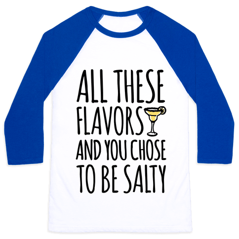 All These Flavors and You Chose To Be Salty Baseball Tee