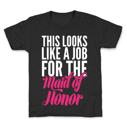 This Looks Like A Job For The Maid Of Honor Kids T-Shirt