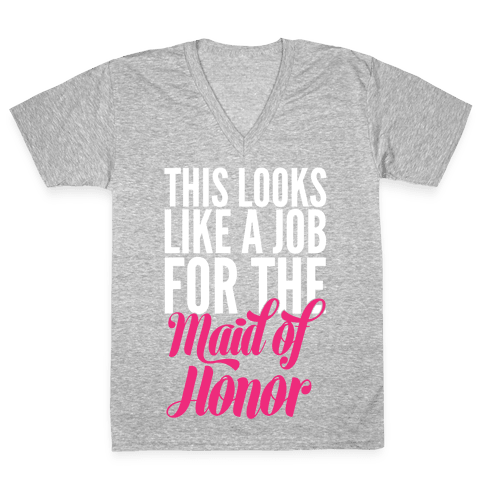 This Looks Like A Job For The Maid Of Honor V-Neck Tee Shirt