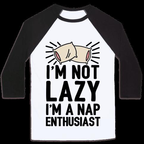 I'm Not Lazy I'm A Nap Enthusiast