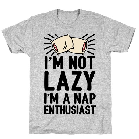 I'm Not Lazy I'm A Nap Enthusiast T-Shirt
