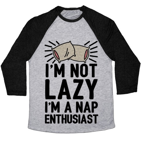 I'm Not Lazy I'm A Nap Enthusiast Baseball Tee