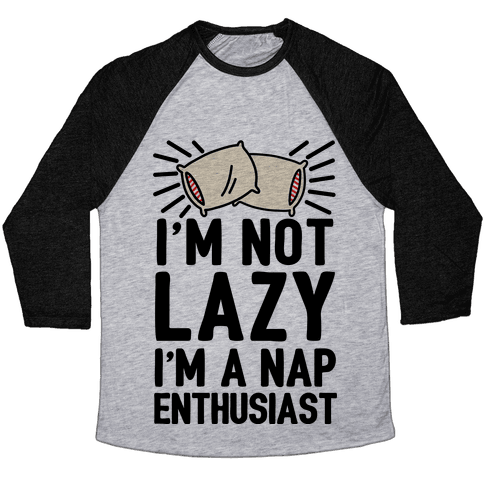 I'm Not Lazy I'm A Nap Enthusiast Baseball Tee