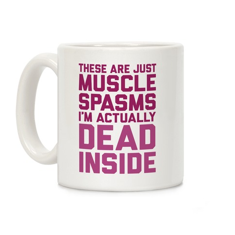 These Are Just Muscle Spasms, I'm Actually Dead Inside Coffee Mug