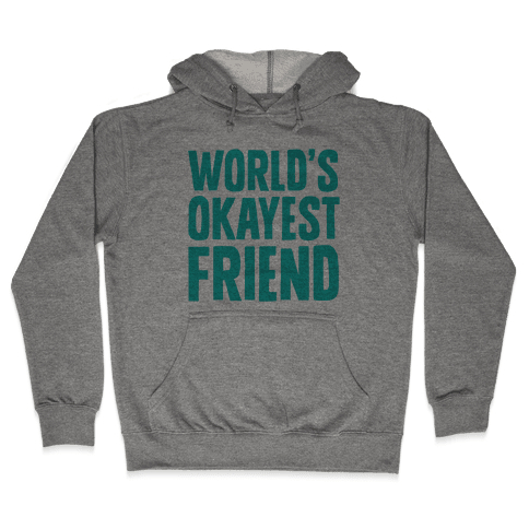 World's Okayest Friend Hooded Sweatshirt