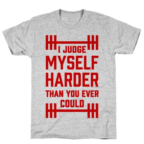 I Judge Myself Harder Than You Ever Could Mens T-Shirt