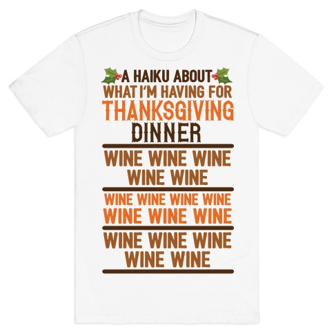 A Haiku About What I'm Having For Thanksgiving Dinner: Wine T-Shirt