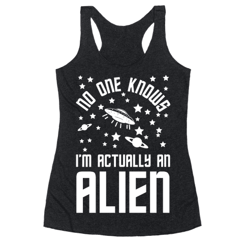 No One Knows I'm Actually An Alien Racerback Tank Top